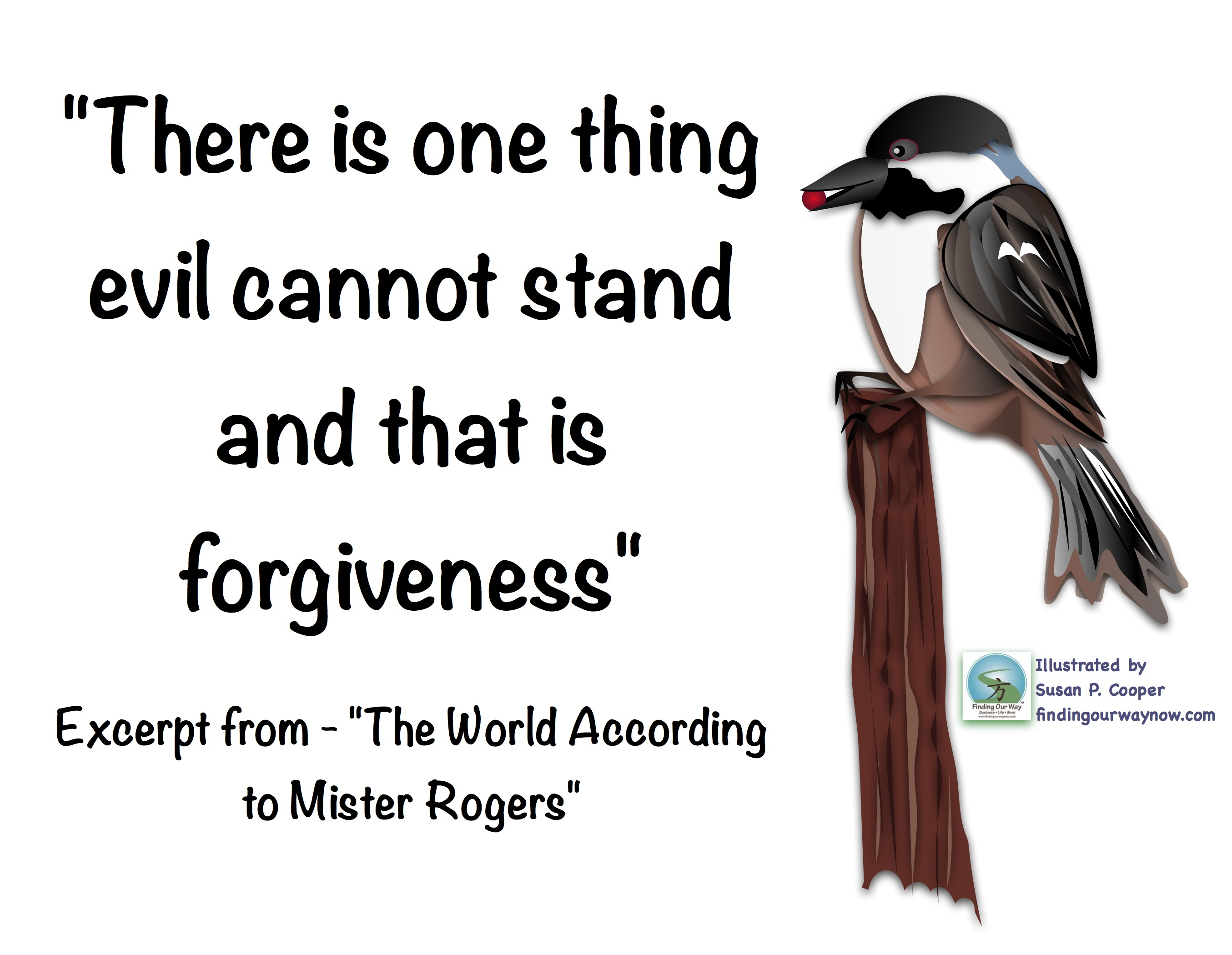 forgiveness and way Forgiveness is not letting the offense recur again and again we don't have to tolerate, nor should we keep ourselves open to, lack of respect or any form of abuse we don't have to tolerate, nor should we keep ourselves open to, lack of respect or any form of abuse.