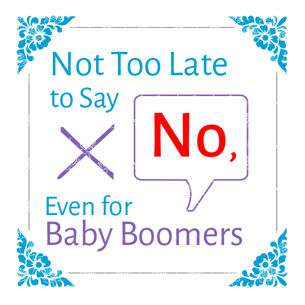 Not Too Late to Say No, Even for Baby Boomers, findingourwaynow.com